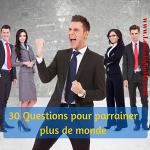DOUBLEZ VOS PARRAINAGES AVEC CES 30 QUESTIONS